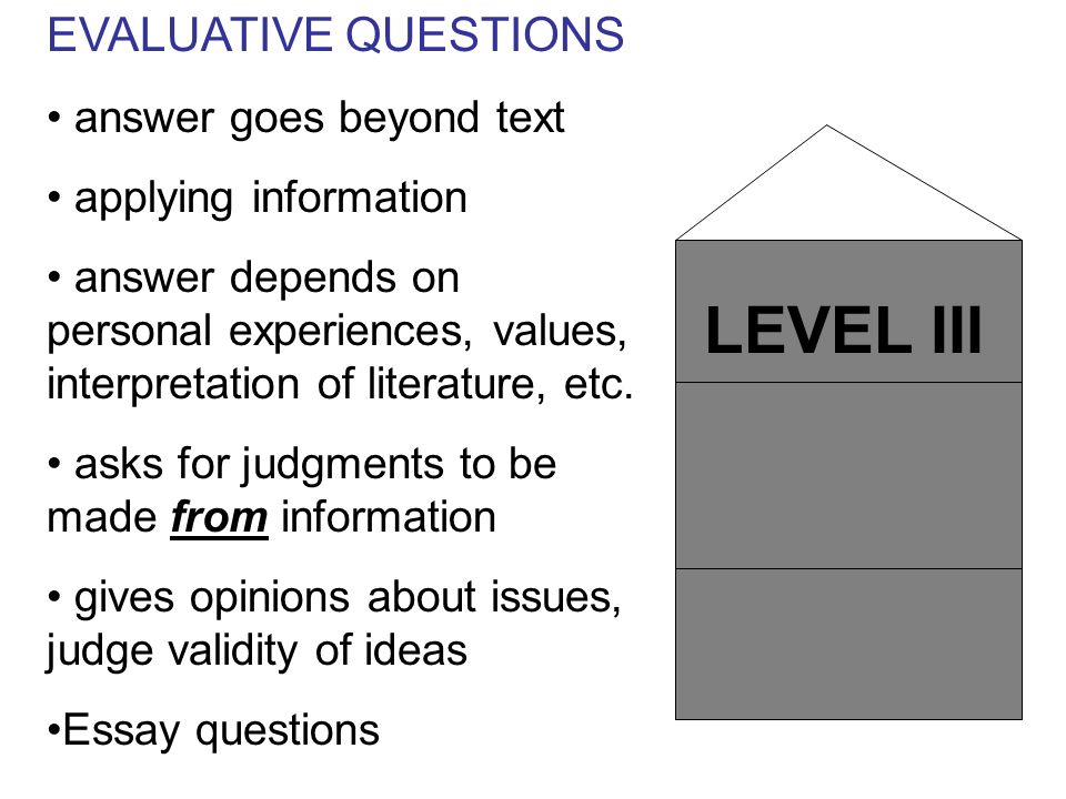 LEVEL III EVALUATIVE QUESTIONS answer goes beyond text