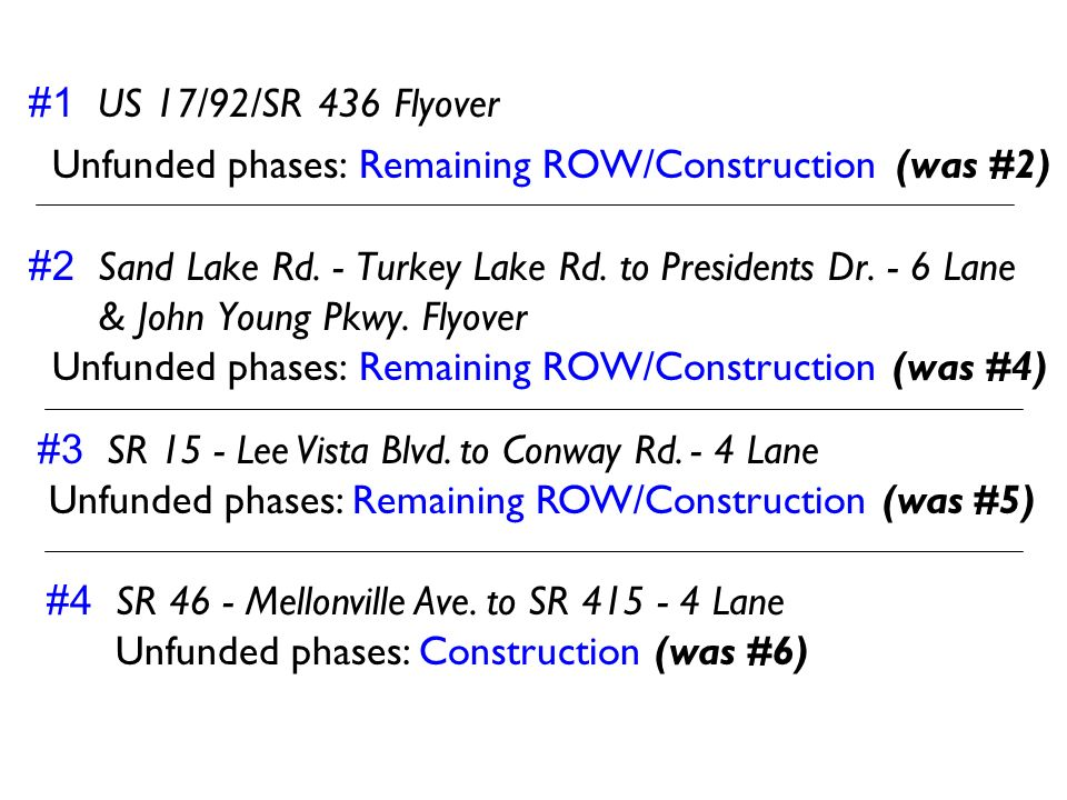 #1 US 17/92/SR 436 Flyover Unfunded phases: Remaining ROW/Construction (was #2) #2 Sand Lake Rd. - Turkey Lake Rd. to Presidents Dr. - 6 Lane.