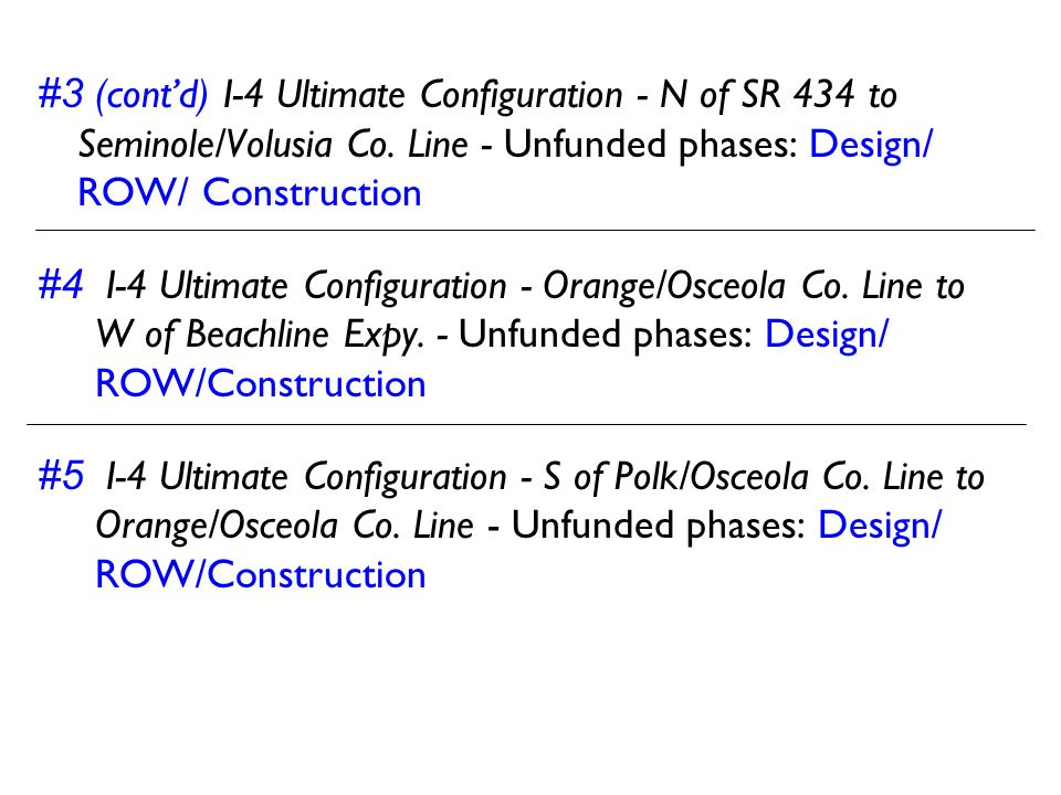 #3 (cont'd) I-4 Ultimate Configuration - N of SR 434 to Seminole/Volusia Co. Line - Unfunded phases: Design/ ROW/ Construction