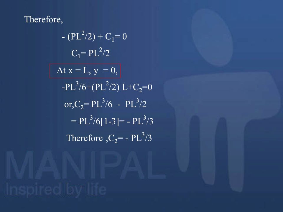 Therefore, - (PL2/2) + C1= 0. C1= PL2/2. At x = L, y = 0, -PL3/6+(PL2/2) L+C2=0. or,C2= PL3/6 - PL3/2.
