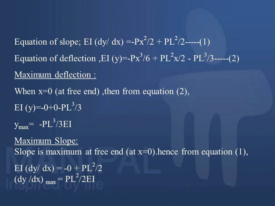 Equation of slope; EI (dy/ dx) =-Px2/2 + PL2/2-----(1)