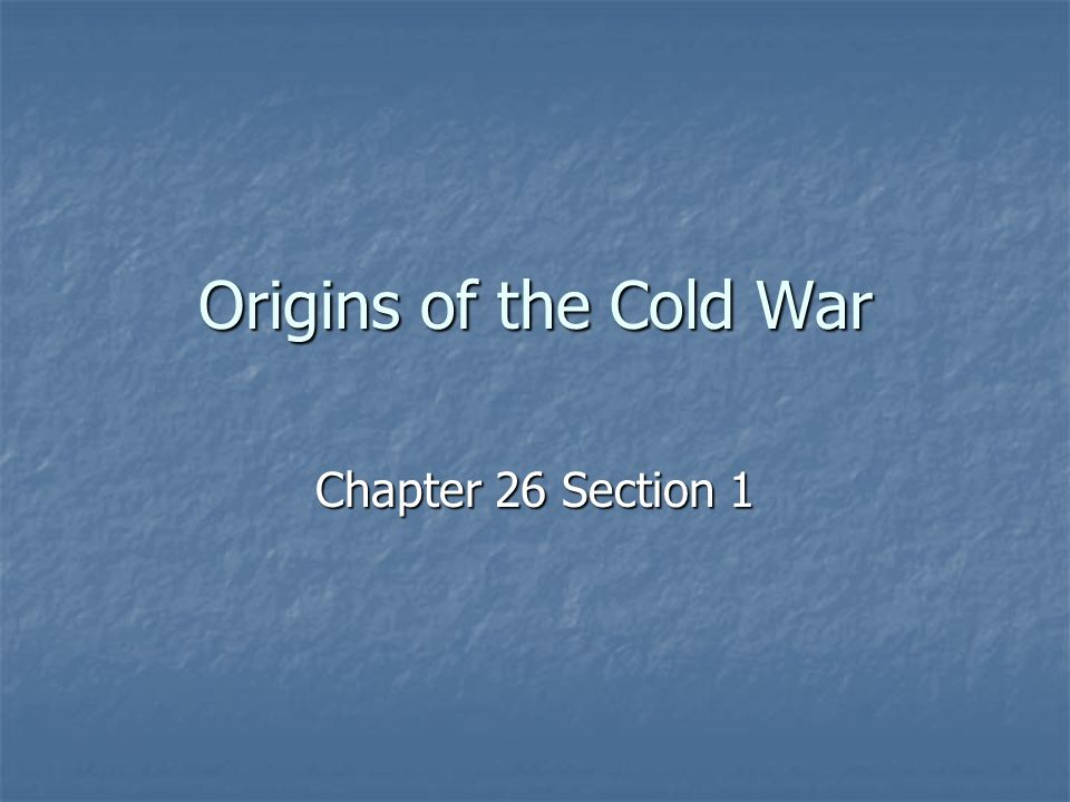 Origins of the Cold War Chapter 26 Section 1