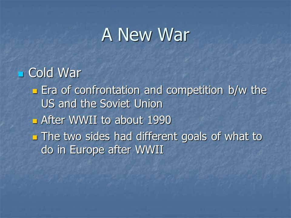 A New War Cold War. Era of confrontation and competition b/w the US and the Soviet Union. After WWII to about 1990.