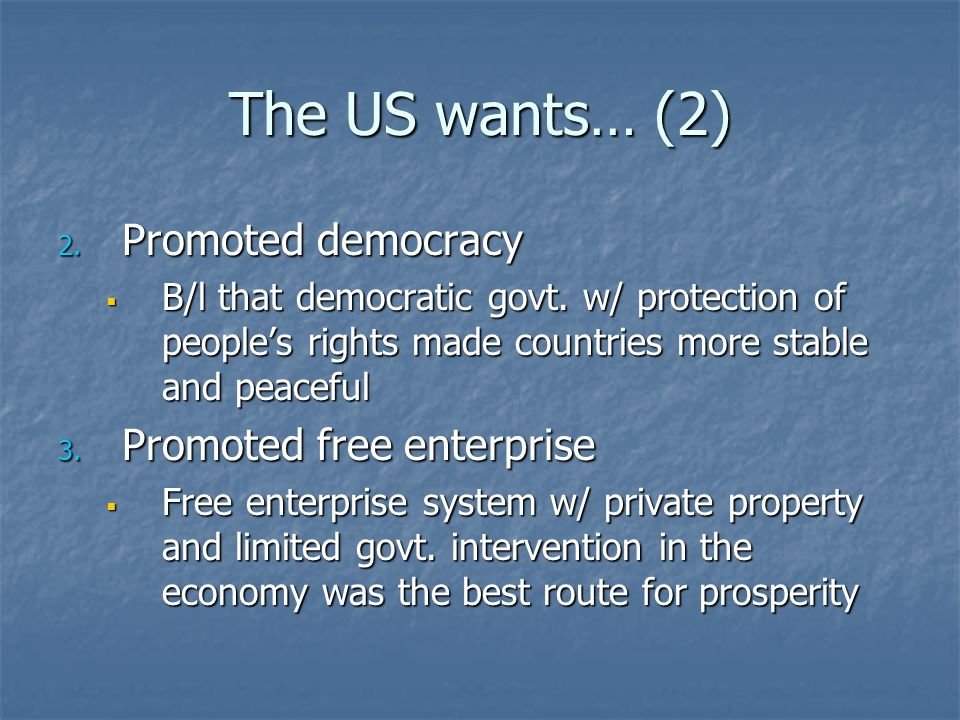 The US wants… (2) Promoted democracy Promoted free enterprise