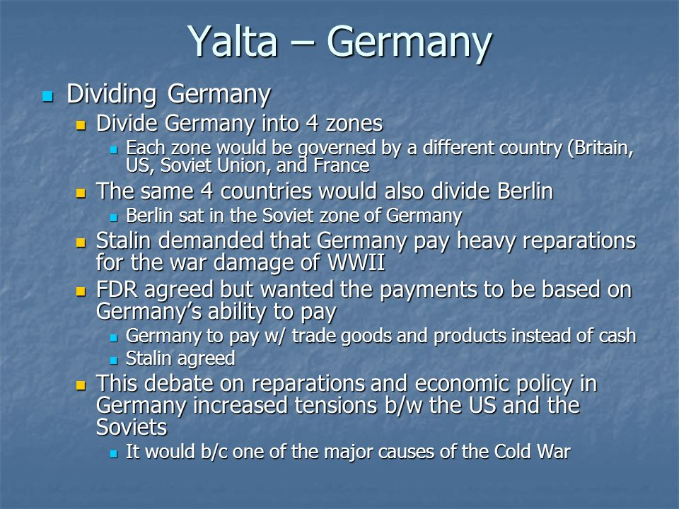 Yalta – Germany Dividing Germany Divide Germany into 4 zones