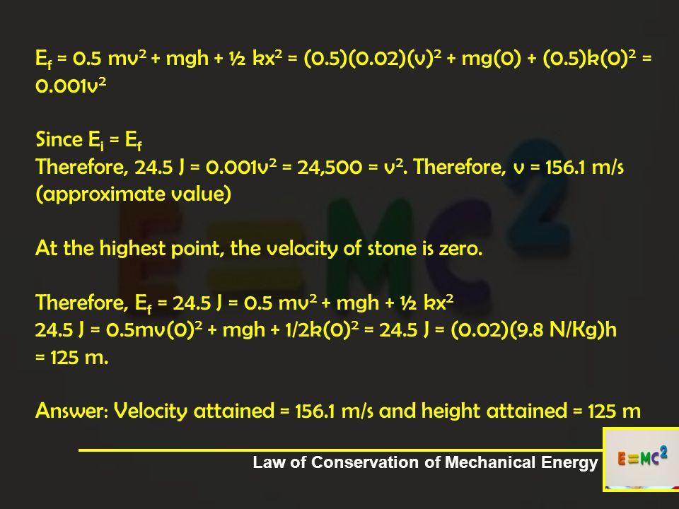 Ef = 0. 5 mv2 + mgh + ½ kx2 = (0. 5)(0. 02)(v)2 + mg(0) + (0