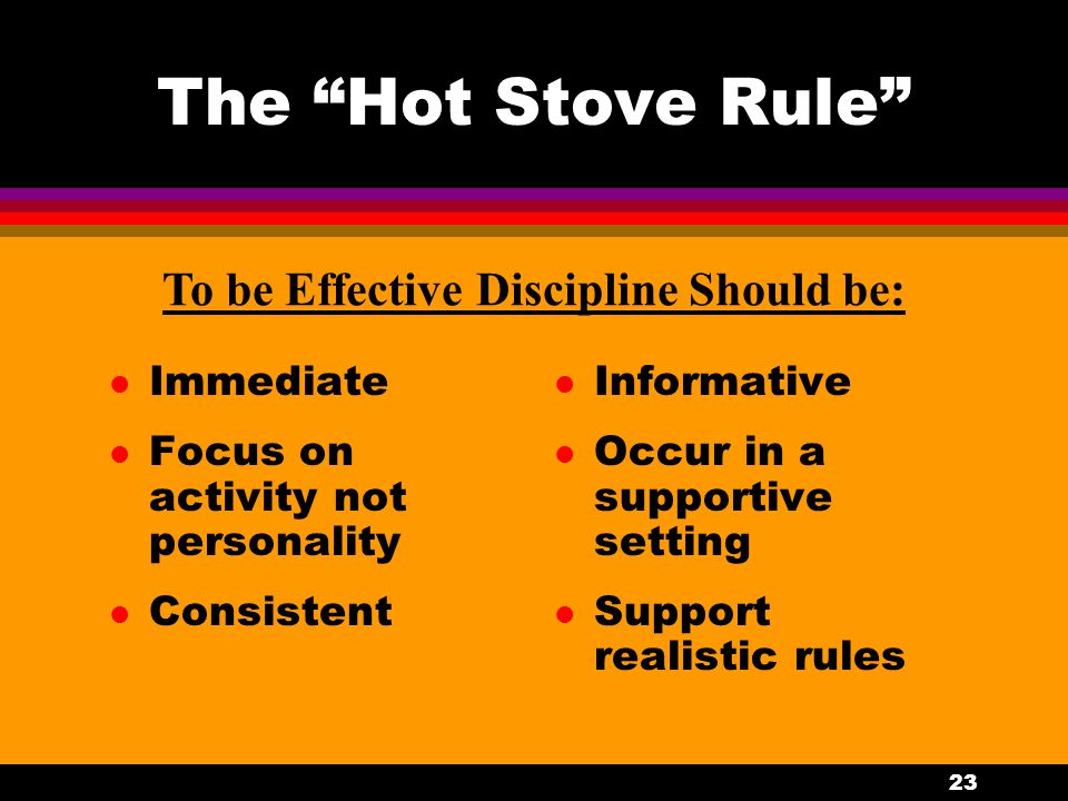 To be Effective Discipline Should be: