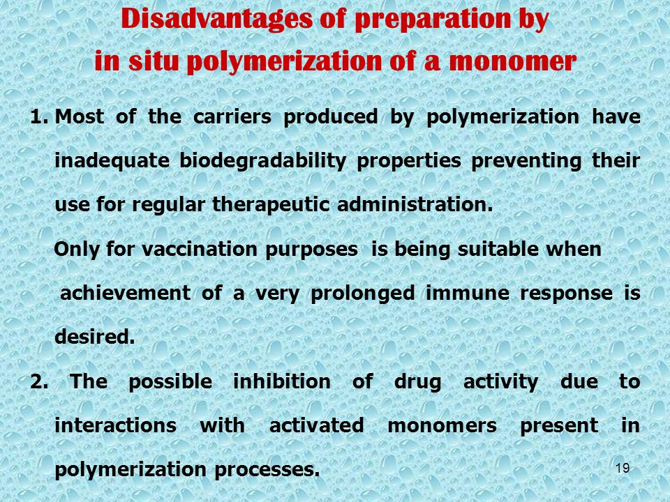 Disadvantages of preparation by in situ polymerization of a monomer