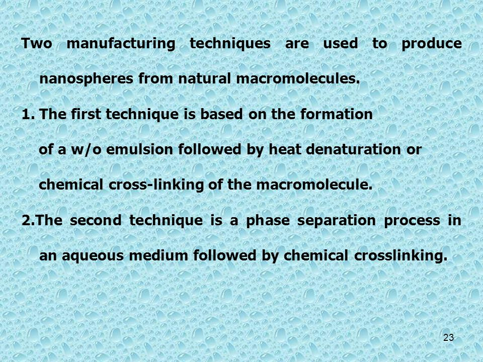 Two manufacturing techniques are used to produce nanospheres from natural macromolecules.
