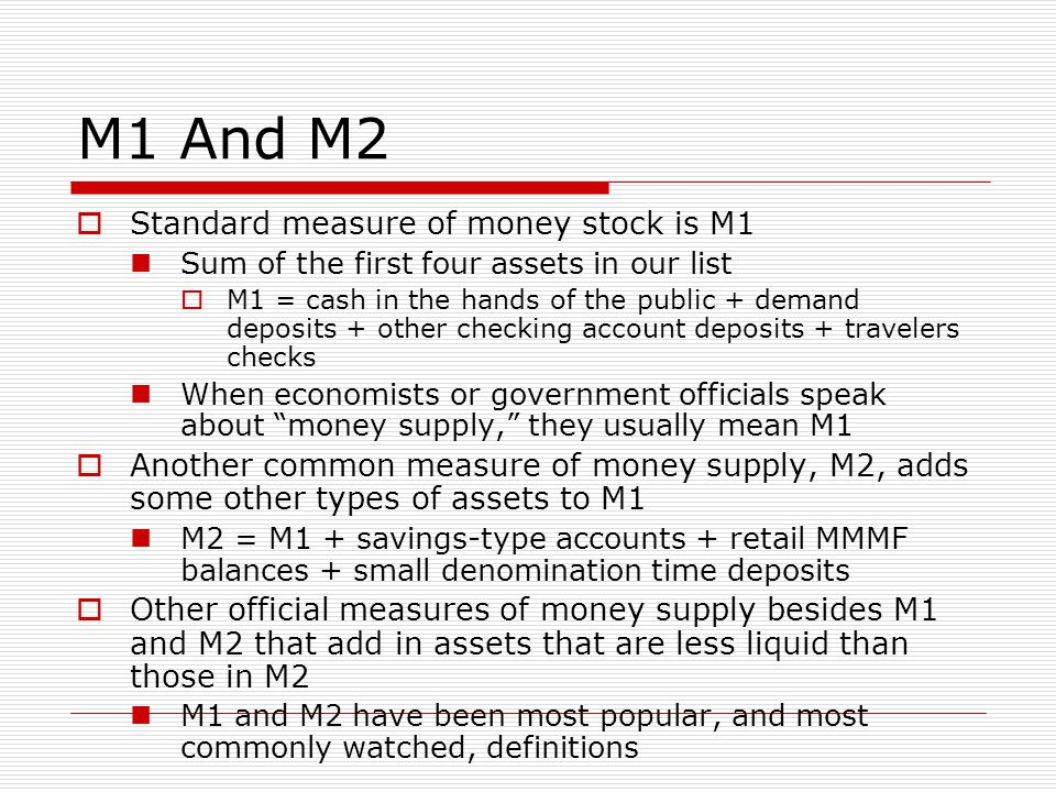 M1 And M2 Standard measure of money stock is M1