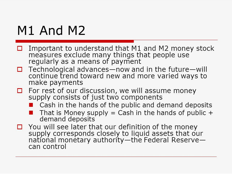 M1 And M2 Important to understand that M1 and M2 money stock measures exclude many things that people use regularly as a means of payment.