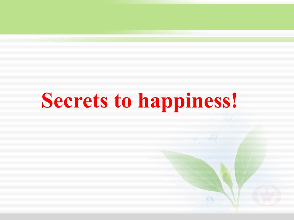 Secrets to happiness!