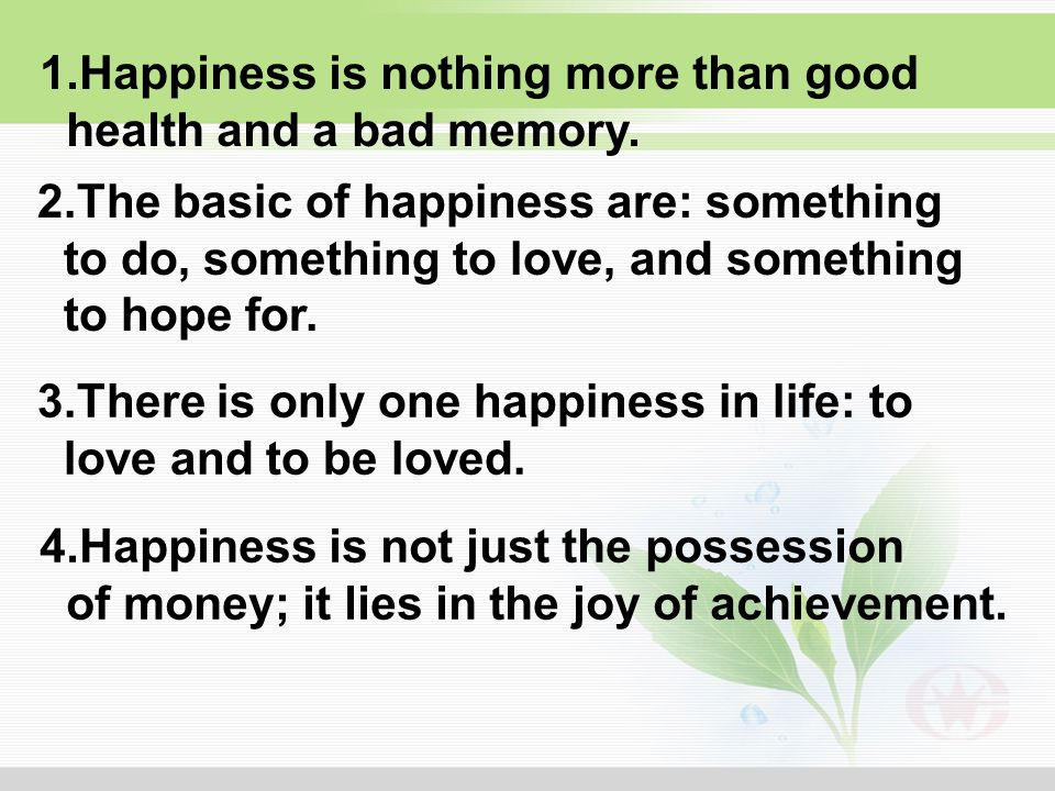 1.Happiness is nothing more than good