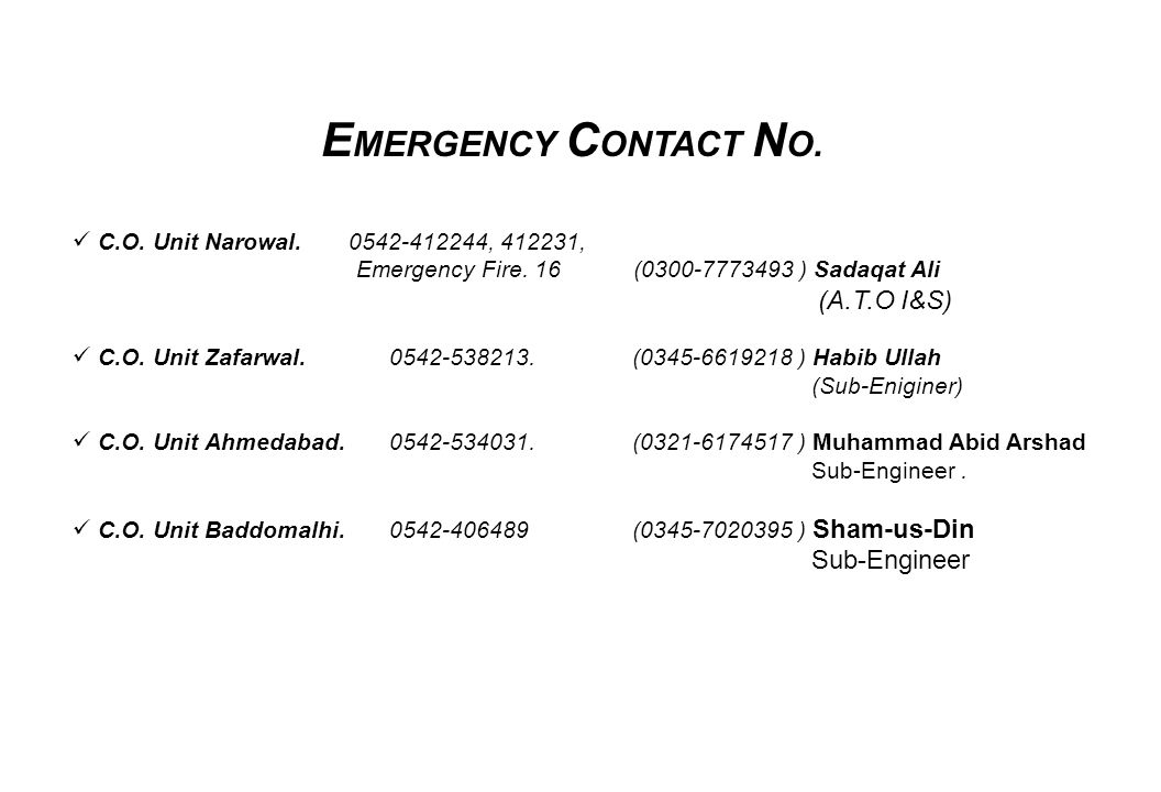 EMERGENCY CONTACT NO. C.O. Unit Narowal. 0542-412244, 412231, Emergency Fire. 16 (0300-7773493 ) Sadaqat Ali.