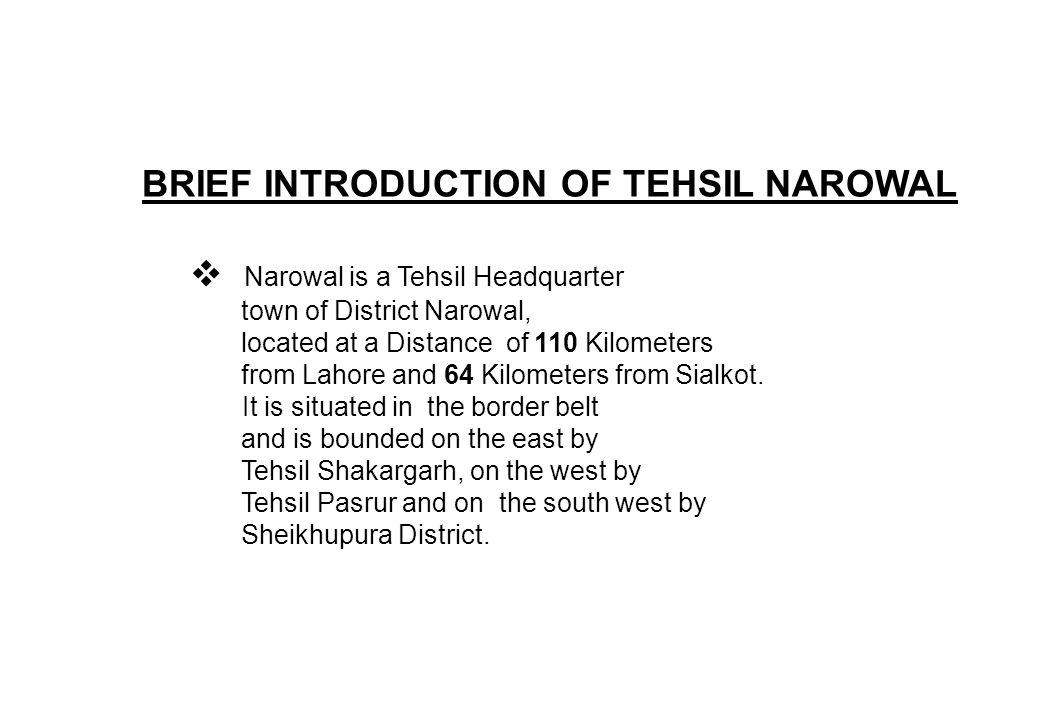 BRIEF INTRODUCTION OF TEHSIL NAROWAL Narowal is a Tehsil Headquarter