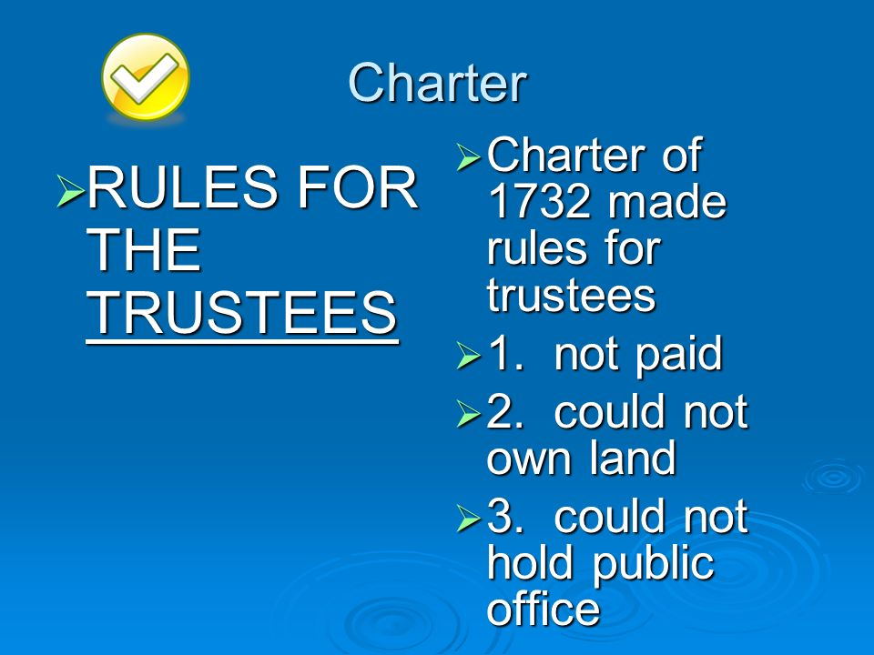 RULES FOR THE TRUSTEES Charter Charter of 1732 made rules for trustees