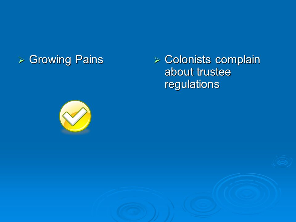 Growing Pains Colonists complain about trustee regulations