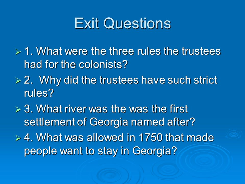 Exit Questions 1. What were the three rules the trustees had for the colonists 2. Why did the trustees have such strict rules