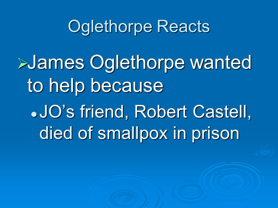 James Oglethorpe wanted to help because
