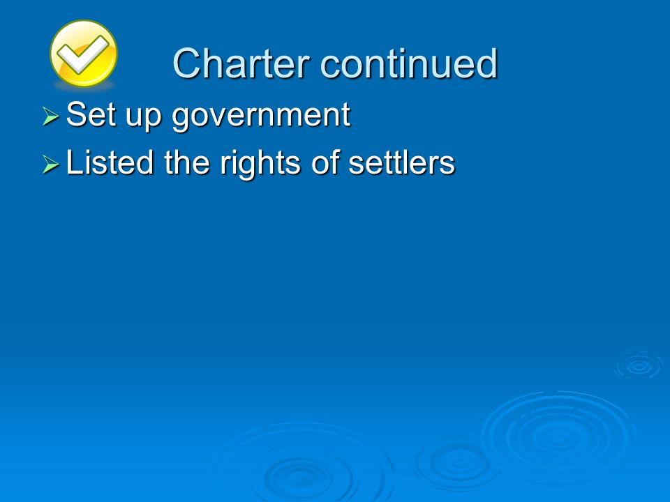Charter continued Set up government Listed the rights of settlers