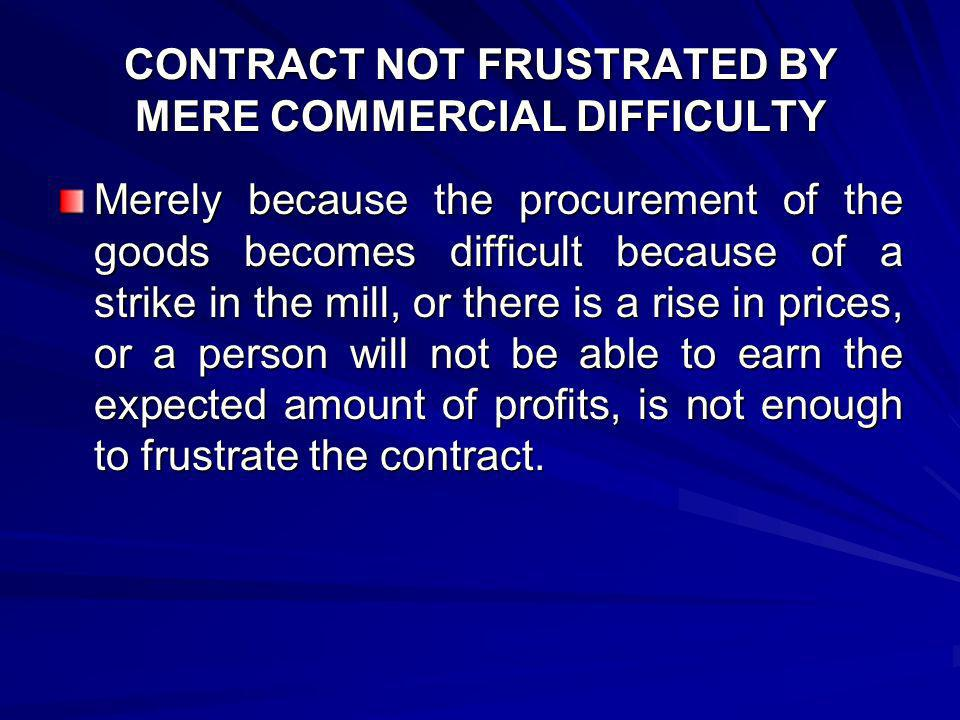 CONTRACT NOT FRUSTRATED BY MERE COMMERCIAL DIFFICULTY