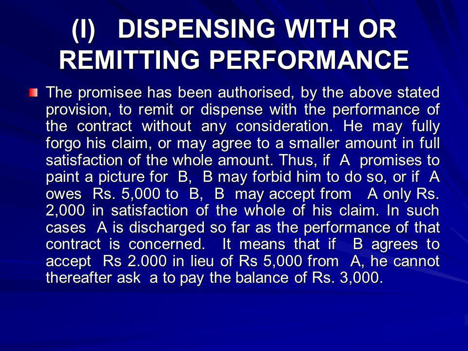 (I) DISPENSING WITH OR REMITTING PERFORMANCE