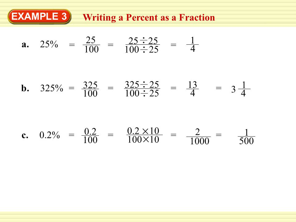 EXAMPLE 3 Writing a Percent as a Fraction. 25. 100. = 100 25. 25 25. = 1. 4. = a. 25%