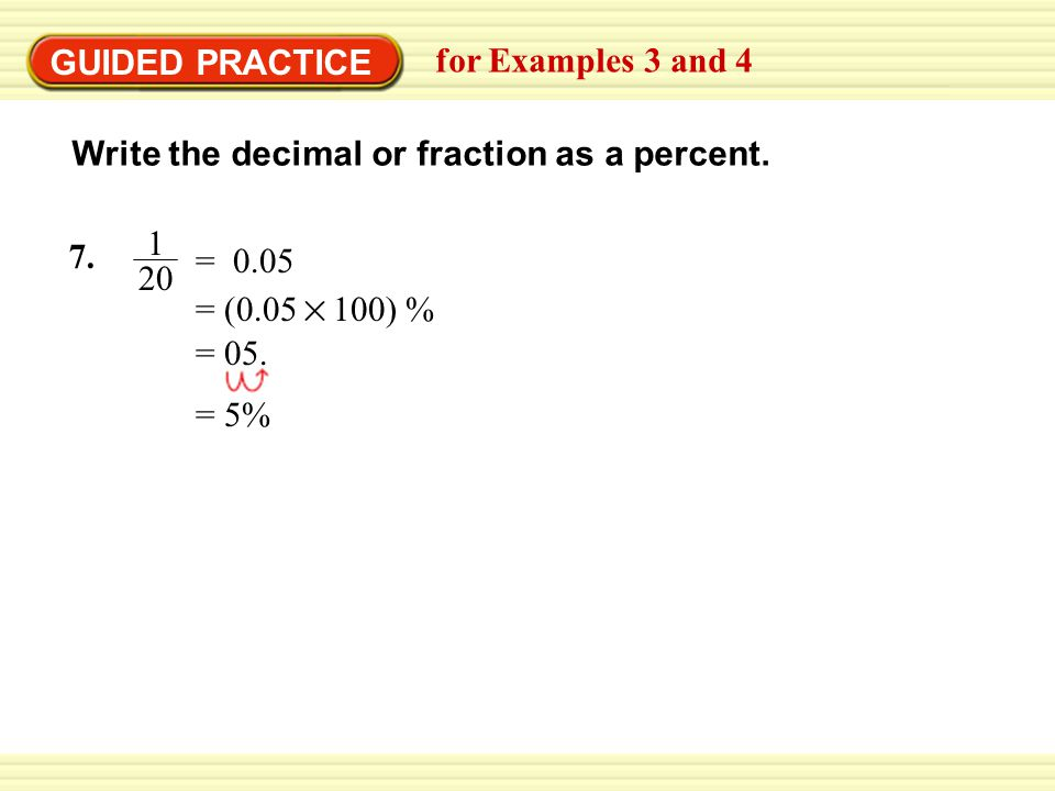 GUIDED PRACTICE for Examples 3 and 4. Write the decimal or fraction as a percent. 7. 1. 20. = 0.05.