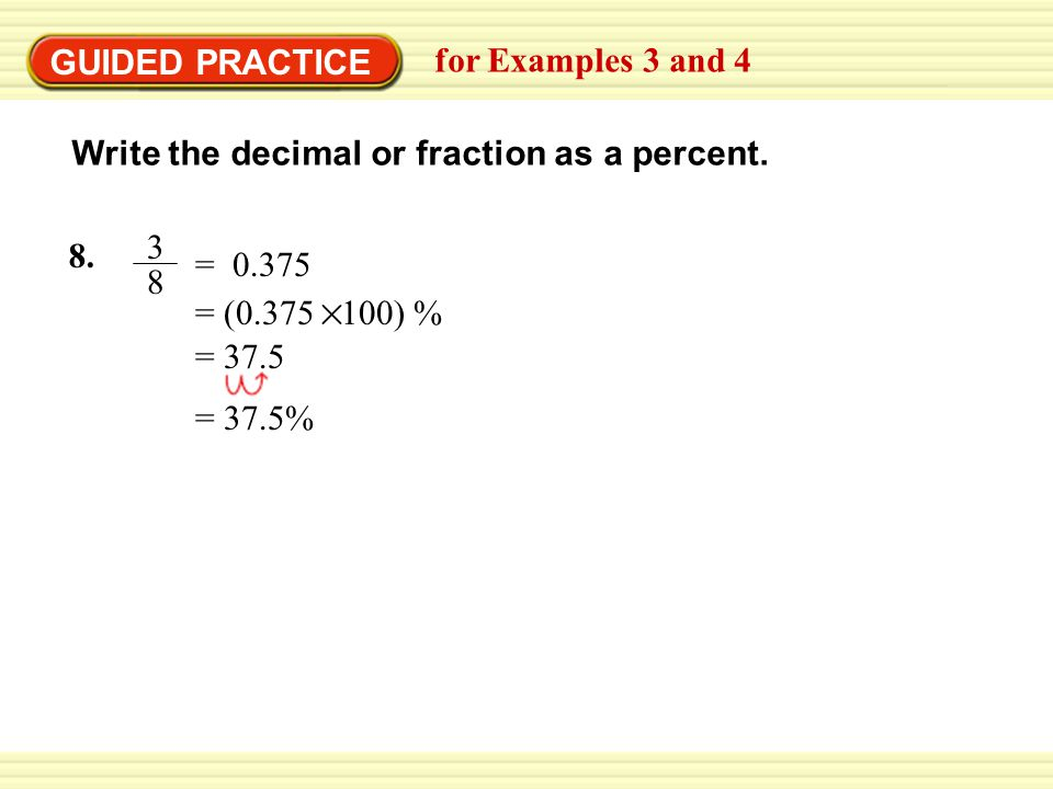 GUIDED PRACTICE for Examples 3 and 4. Write the decimal or fraction as a percent. 8. 3. 8. = 0.375.