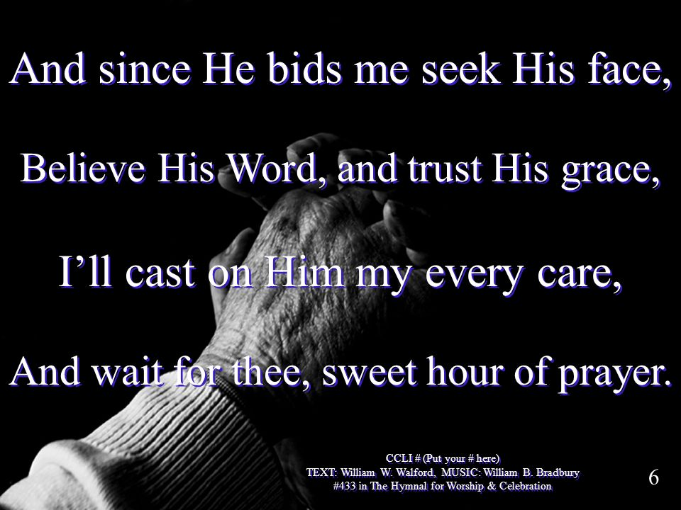 And since He bids me seek His face, I'll cast on Him my every care,