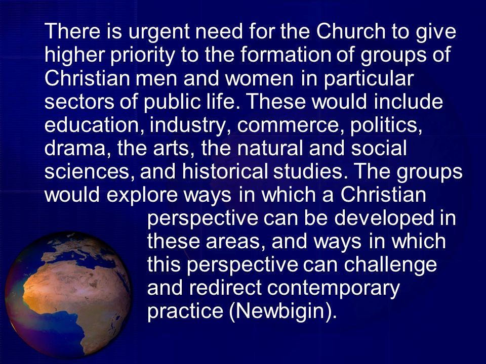 There is urgent need for the Church to give higher priority to the formation of groups of Christian men and women in particular sectors of public life.