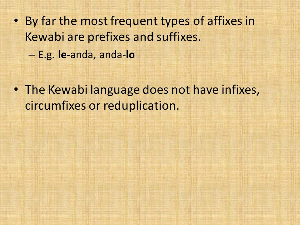 By far the most frequent types of affixes in Kewabi are prefixes and suffixes.