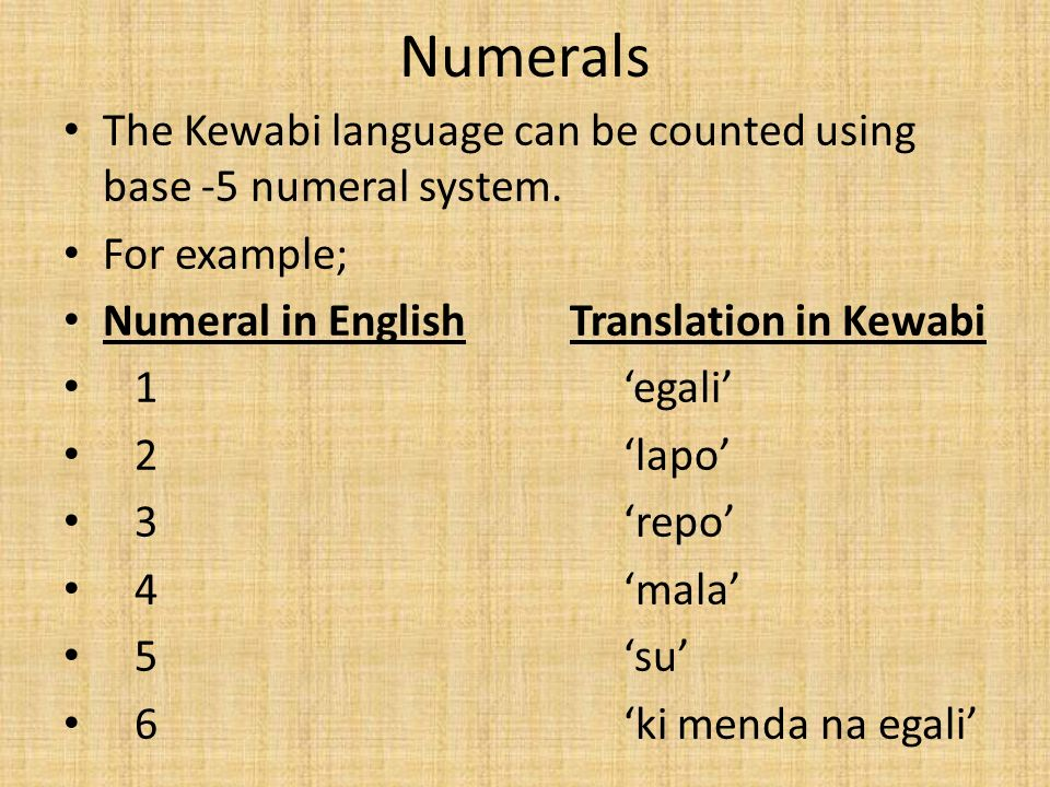 Numerals The Kewabi language can be counted using base -5 numeral system. For example; Numeral in English Translation in Kewabi.