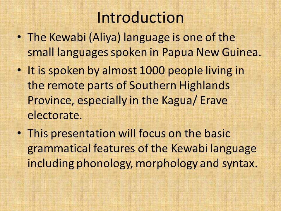 Introduction The Kewabi (Aliya) language is one of the small languages spoken in Papua New Guinea.