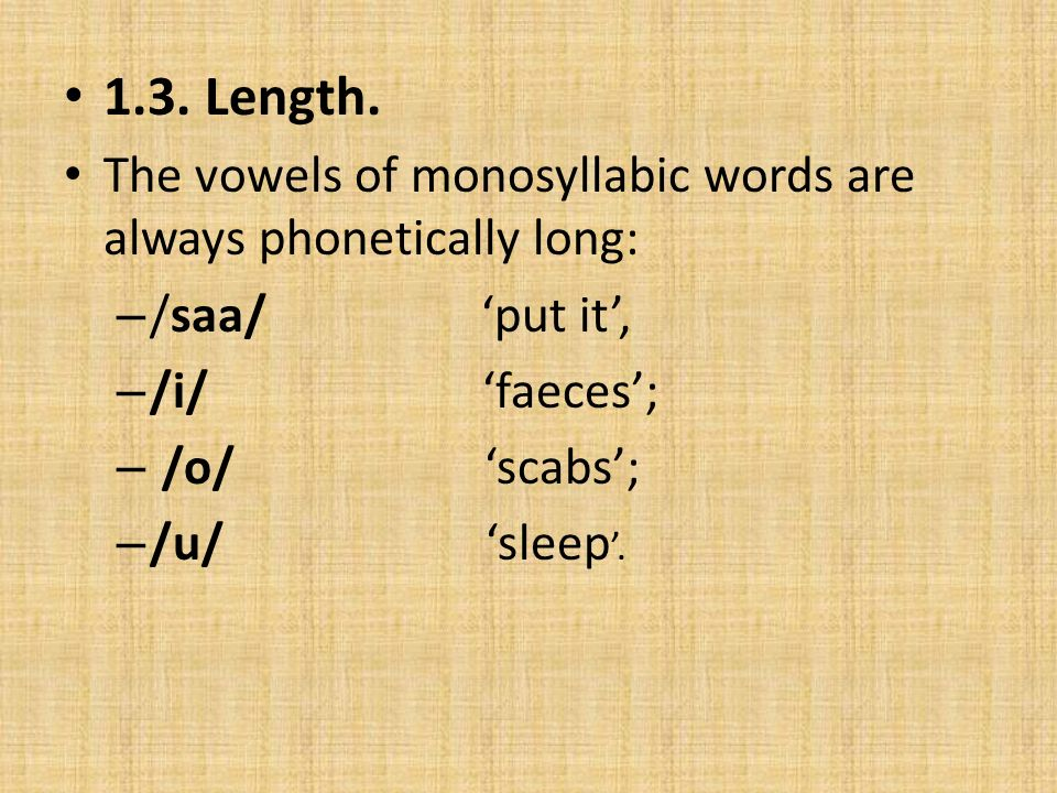 1.3. Length. The vowels of monosyllabic words are always phonetically long: /saa/ 'put it',