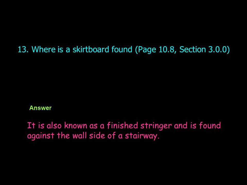 13. Where is a skirtboard found (Page 10.8, Section 3.0.0)