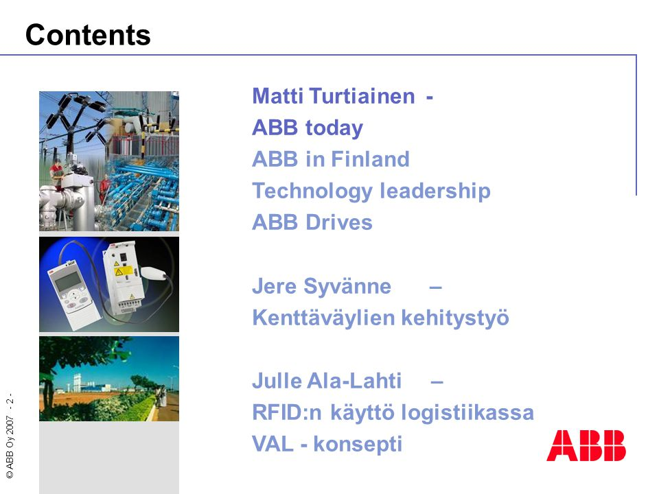 Contents Matti Turtiainen - ABB today ABB in Finland