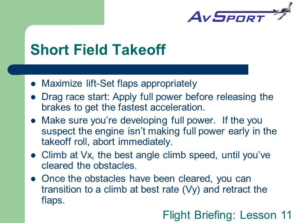 Short Field Takeoff Maximize lift-Set flaps appropriately