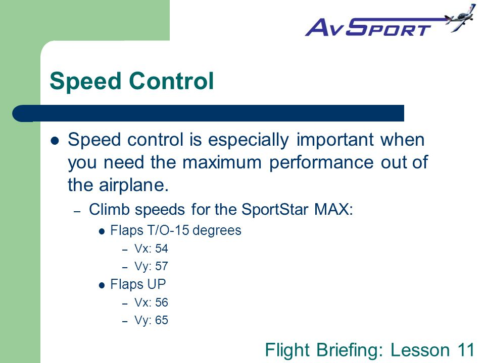 Speed Control Speed control is especially important when you need the maximum performance out of the airplane.