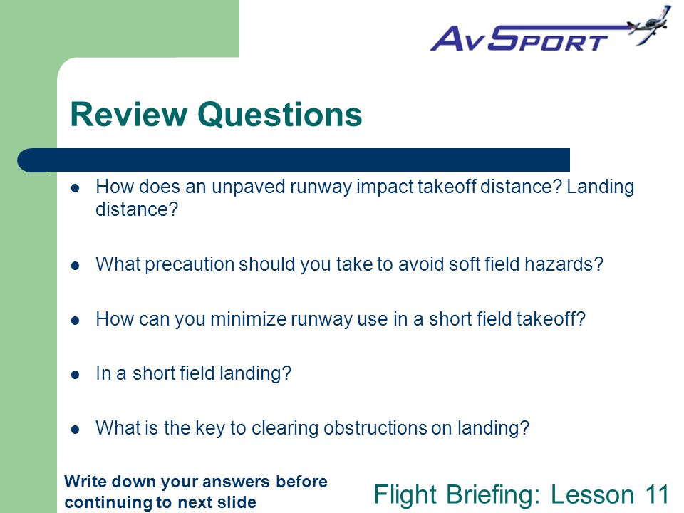 Review Questions How does an unpaved runway impact takeoff distance Landing distance What precaution should you take to avoid soft field hazards