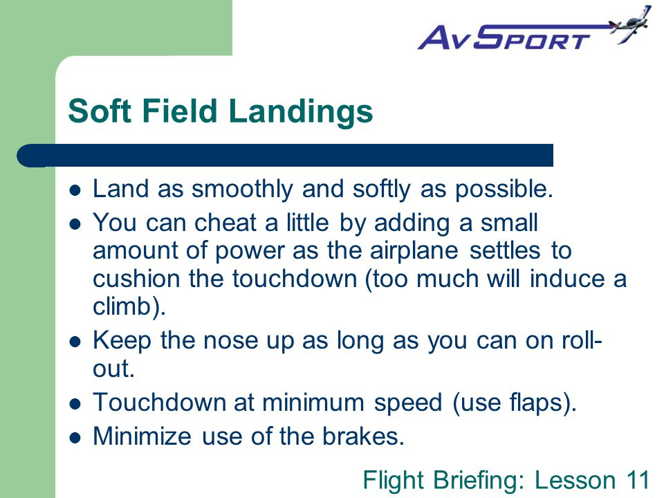 Soft Field Landings Land as smoothly and softly as possible.