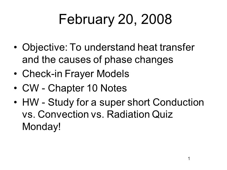 February 20, 2008 Objective: To understand heat transfer and the causes of phase changes. Check-in Frayer Models.