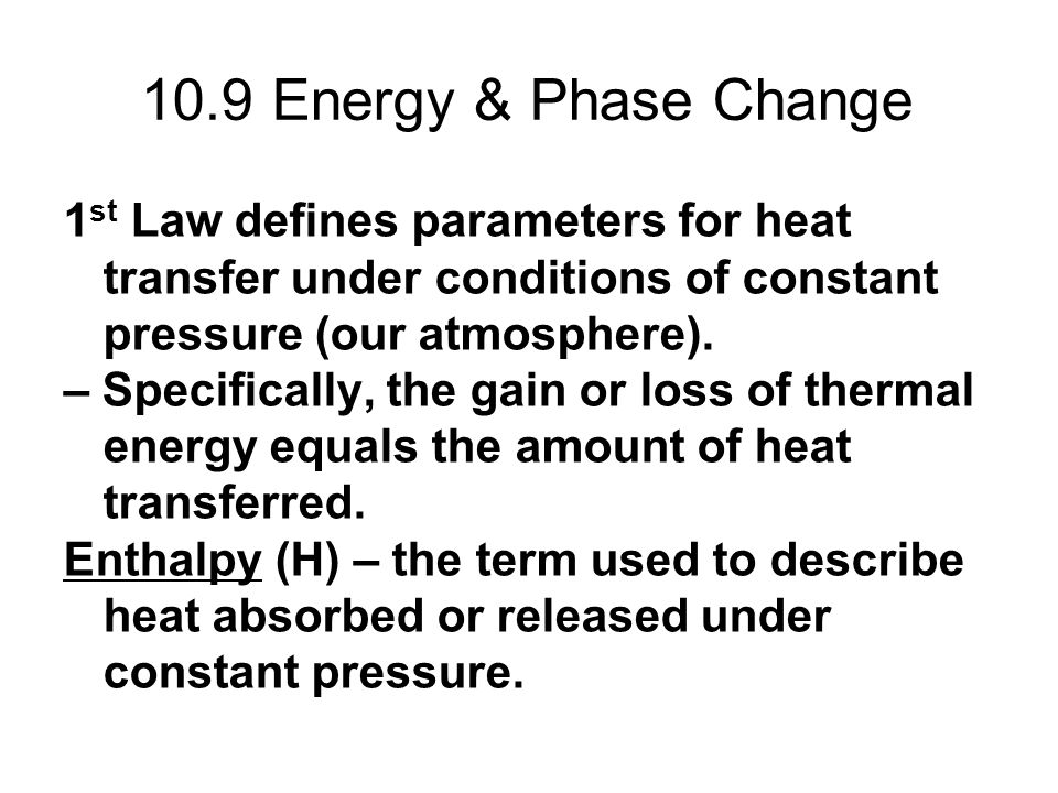 10.9 Energy & Phase Change 1st Law defines parameters for heat transfer under conditions of constant pressure (our atmosphere).