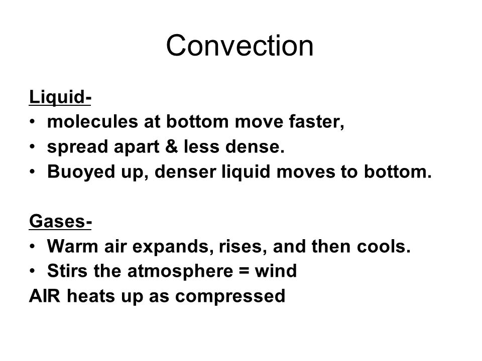 Convection Liquid- molecules at bottom move faster,