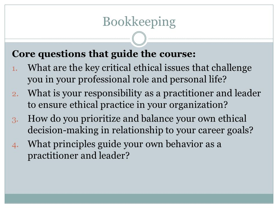 Bookkeeping Core questions that guide the course: