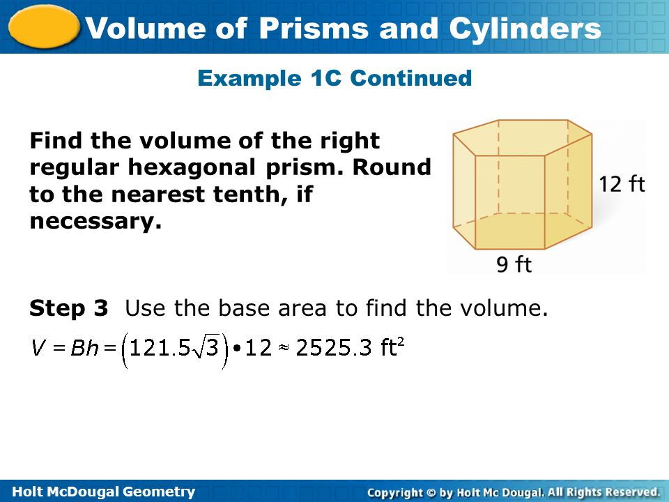 Example 1C Continued Find the volume of the right regular hexagonal prism. Round to the nearest tenth, if necessary.