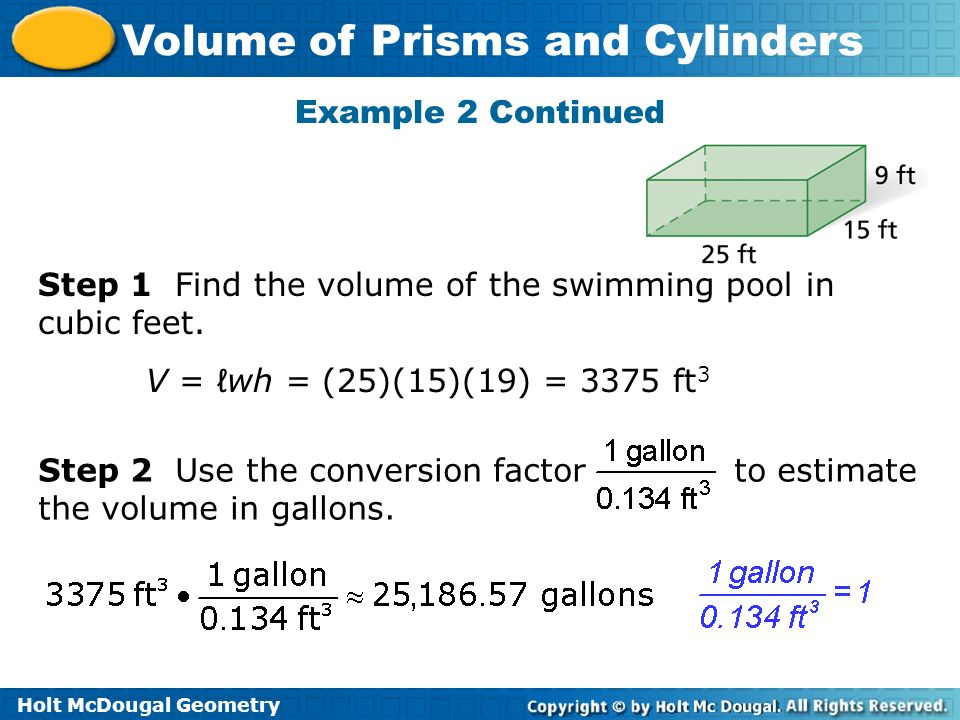 Example 2 Continued Step 1 Find the volume of the swimming pool in cubic feet. V = ℓwh = (25)(15)(19) = 3375 ft3.
