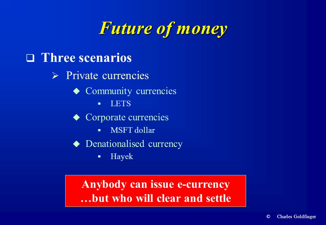 Anybody can issue e-currency …but who will clear and settle
