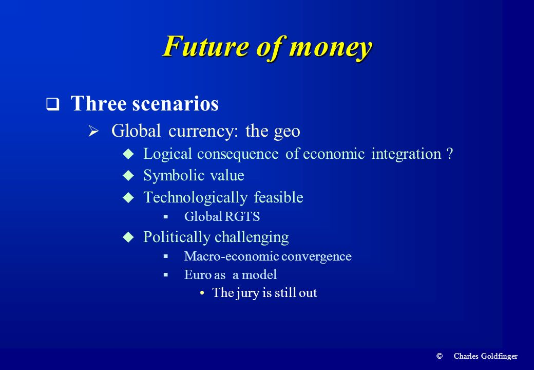 Future of money Three scenarios Global currency: the geo
