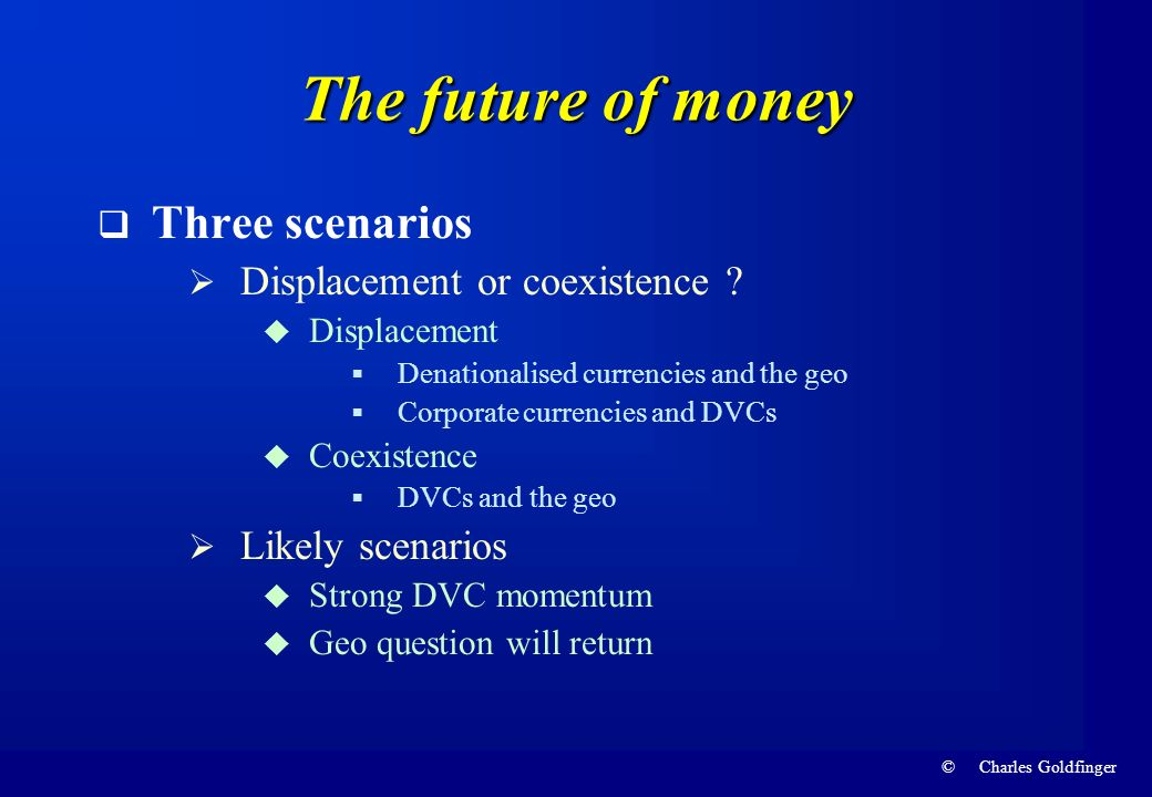 The future of money Three scenarios Displacement or coexistence